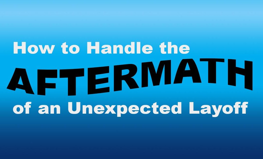 How to Handle the Aftermath of an Unexpected Layoff