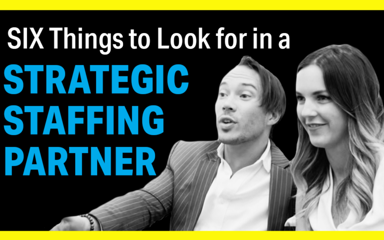 6 Things to Look for in a Strategic Staffing Partner
