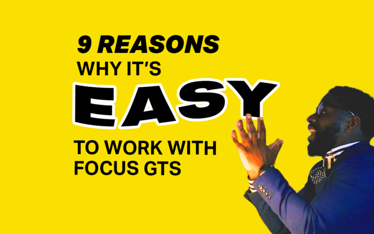 9 Reasons Why It's Easy to Work With Focus GTS