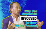 5 Reasons Why You Need Be Involved In The Hiring Process