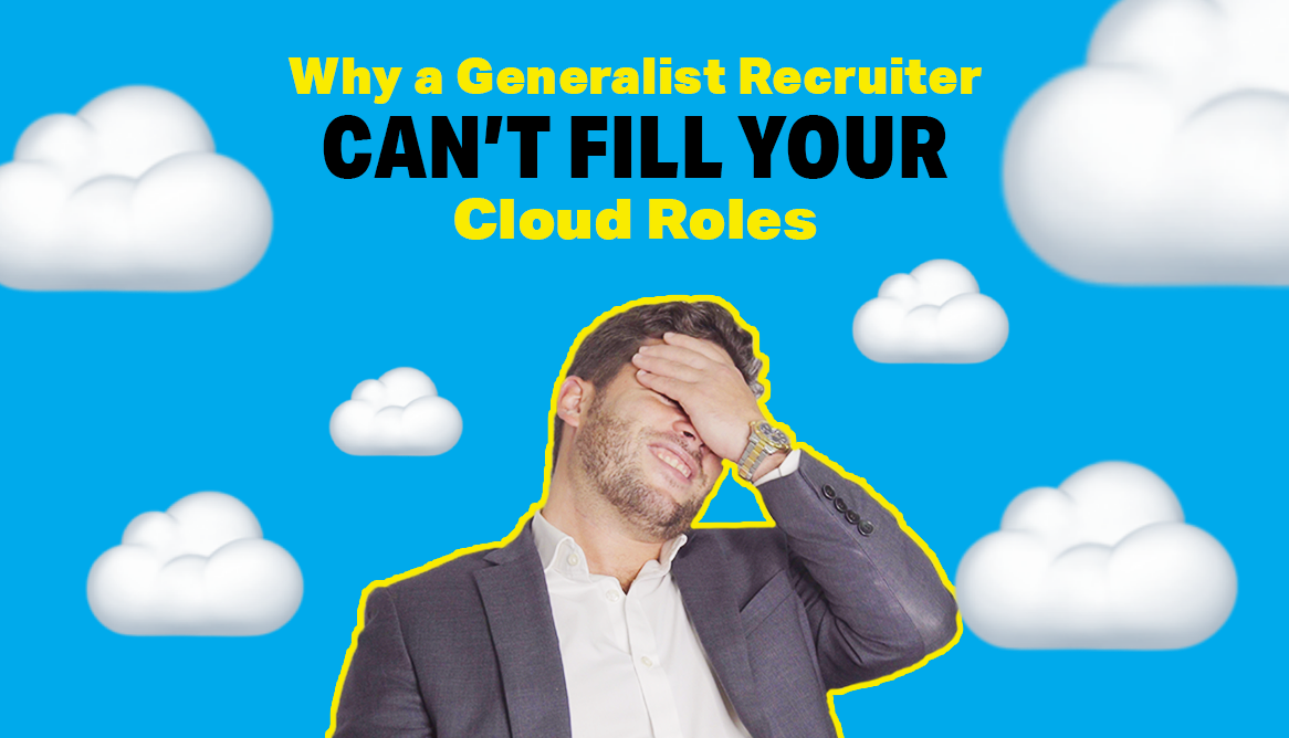 Why Only Specialist Recruiters Should Work on Your Cloud Roles