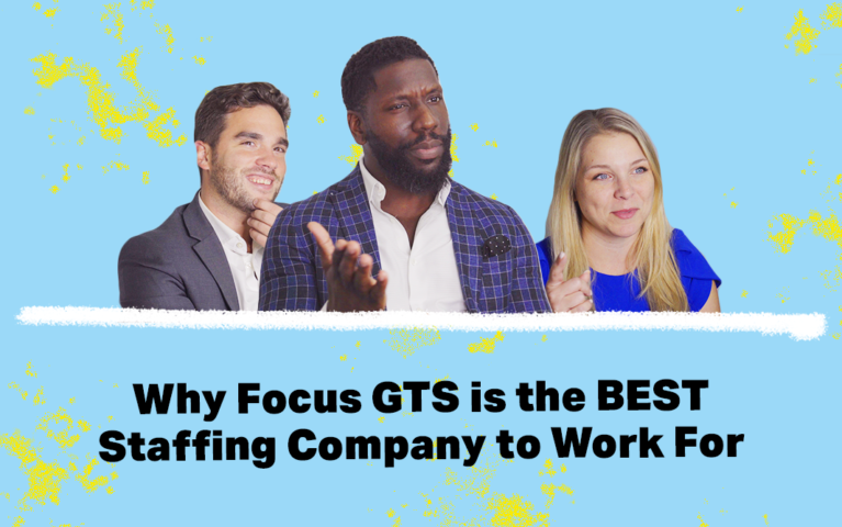 Why Focus GTS is The Best Staffing Agency to Work For