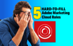 5 Adobe Marketing Cloud Jobs That Are Hard To Fill
