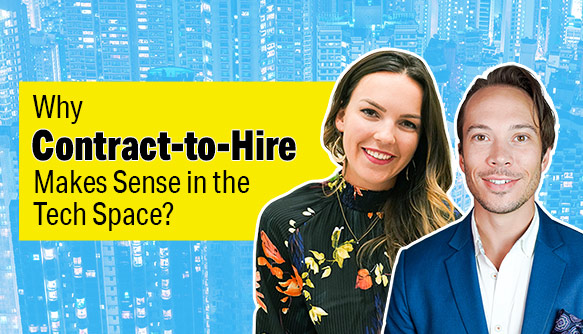Why 'Contract-To-Hire' Makes The Most Sense In The Tech Space