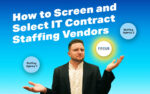 How to Screen and Choose The Right IT Contract Staffing Vendors
