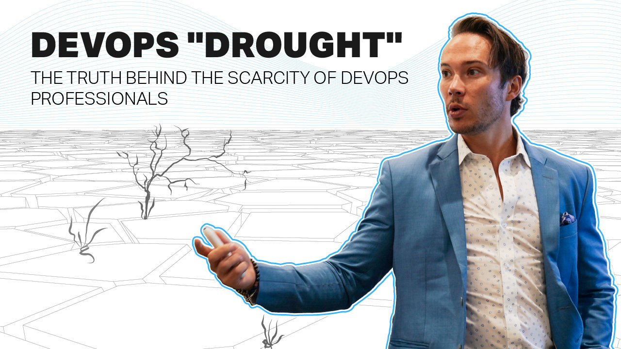 """DevOps """"Drought"""" – The Truth Behind the Scarcity of DevOps Professionals"""